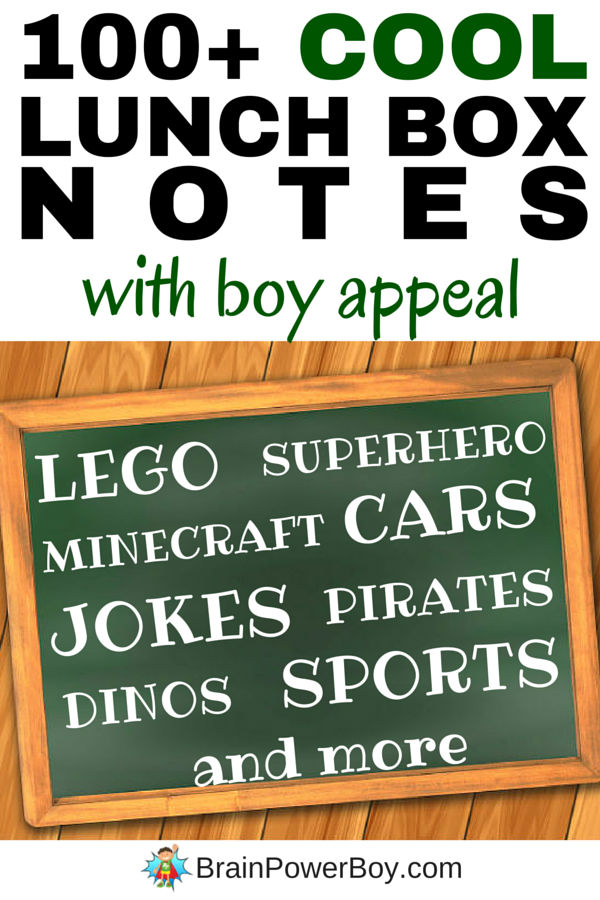 Free printable lunch box notes for boys! Over 100+ notes to pop into their lunches on popular topics that boys really go for. Superhero lunch box notes, LEGO, Minecraft, cars, dinosaurs, pirates, sports and more! Click image to print your notes..