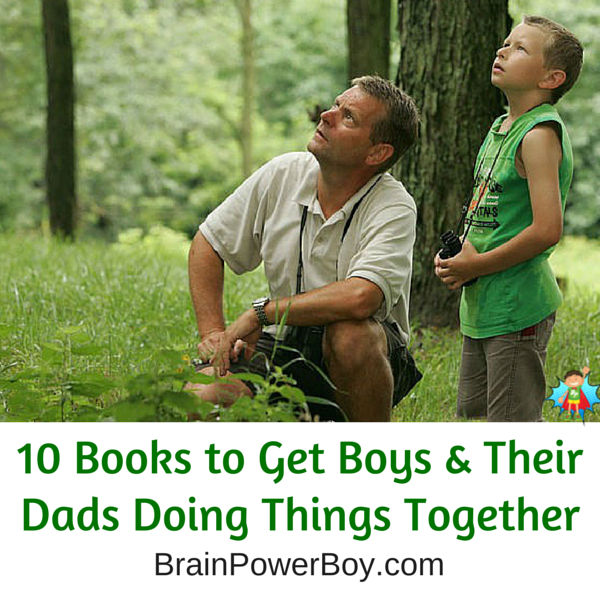 10 Awesome books that give fathers and sons fun things to do together. Use these books to find activities and build memories.