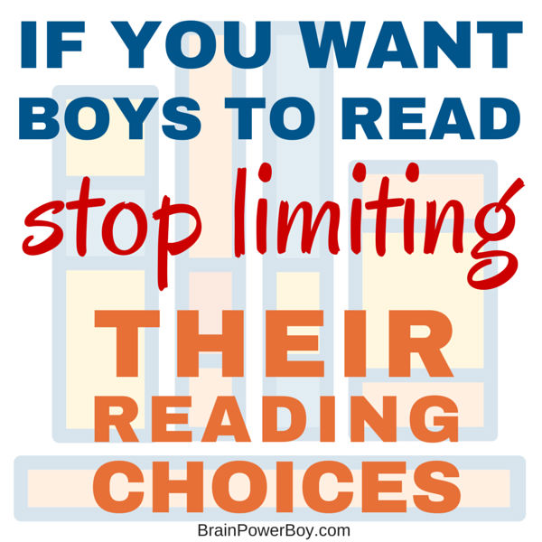 If you want to encourage boys to read, open up their reading choices and stop imposing limits that do more harm than good.