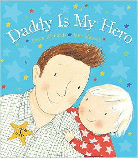 Daddy is My Hero is for toddler boys who look up to dad.