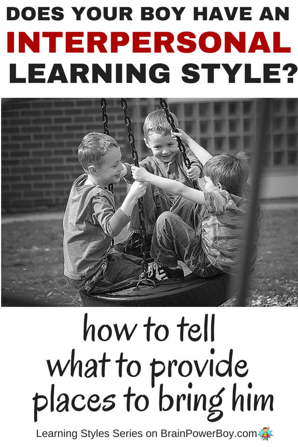 Does your boy love to talk and need to be with others? Does he like to learn in classes or in a group? If you want to help your boy learn, take a look at this series which delves into learning styles. Find out more about the Interpersonal Style, how to tell if your boy has it, what to provide him with, and places you can take him to honor the way he learns. Click the picture to read more.