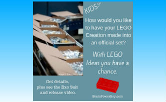 LEGO Ideas and The Exo Suit. Kids 13+ can submit their builds to LEGO Ideas.| BrainPowerBoy