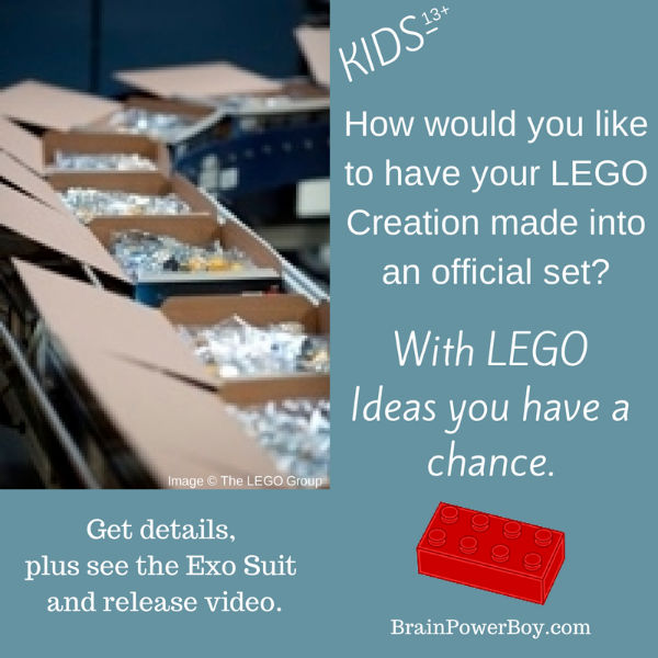 LEGO Ideas and The Exo Suit. Kids 13+ can submit their builds to LEGO Ideas.  BrainPowerBoy