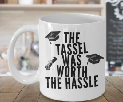 Graduation Coffee Mug The Tassel Was Worth the Hassle