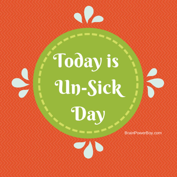 Today is Un-Sick Day