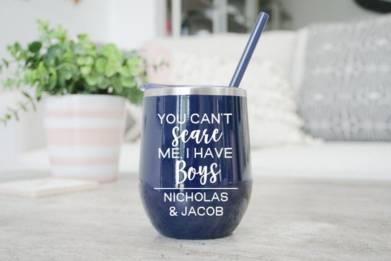 Funny You Can't Scare Me I Have Boys Wine Tumbler